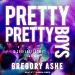 Pretty Pretty Boys, Gregory Ashe