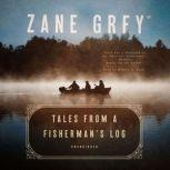 Tales from a Fisherman's Log, Zane Grey
