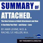 Summary of Attached The New Science of Adult Attachment and How It Can Help You Find—and Keep—Love by Amir Levine & Rachel Heller: Key Takeaways & Analysis Included, Ninja Reads