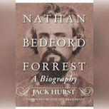 Nathan Bedford Forrest A Biography, Jack Hurst