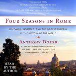 Four Seasons in Rome On Twins, Insomnia, and the Biggest Funeral in the History of the World, Anthony Doerr