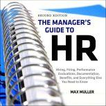 The Manager's Guide to HR Hiring, Firing, Performance Evaluations, Documentation, Benefits, and Everything Else You Need to Know, 2nd Edition, Max Muller