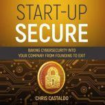 Start-Up Secure Baking Cybersecurity into Your Company from Founding to Exit, Chris Castaldo