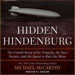 The Hidden Hindenburg The Untold Story of the Tragedy, the Nazi Secrets, and the Quest to Rule the Skies, Michael McCarthy