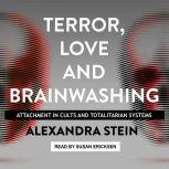 Terror, Love and Brainwashing Attachment in Cults and Totalitarian Systems, Alexandra Stein