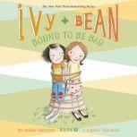 Ivy & Bean Bound to Be Bad (Book 5), Annie Barrows