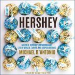Hershey Milton S. Hershey's Extraordinary Life of Wealth, Empire, and Utopian Dreams, Michael D'Antonio