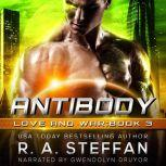 Antibody: Love and War, Book 3, R. A. Steffan