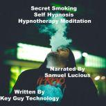 Secret Smoking Self Hypnosis Hypnotherapy Meditation, Key Guy Technology