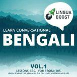 Learn Conversational Bengali Vol. 1 Lessons 1-30. For beginners. Learn in your car. Learn on the go. Learn wherever you are., LinguaBoost