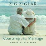 Courtship After Marriage Romance Can Last a Lifetime, Zig Ziglar