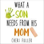 What a Son Needs from His Mom, Cheri Fuller
