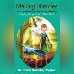 Making Miracles: 1st I Cured My In-Curable Blindness so why the Hell am I Still Fat?, Dr. Patti Novotny Taylor