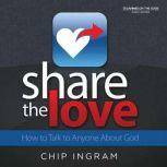 Share The Love How to Talk to Anyone About God, Chip Ingram