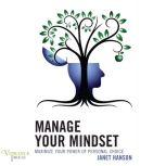 Manage Your Mindset Maximize Your Power of Personal Choice, Janet Hanson
