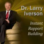 Instant Rapport Building The Psychology of Exceptional Customer Connection, Dr. Larry Iverson