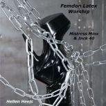 Femdom Latex Worship Mistress Minx & Jack 40, Hellen Heels