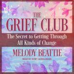 The Grief Club The Secret to Getting Through All Kinds of Change, Melody Beattie