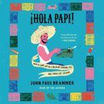 Hola Papi How to Come Out in a Walmart Parking Lot and Other Life Lessons, John Paul Brammer