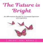 The Future is Bright: An Affirmations Bundle for Increased Optimism and Inspiration, Bright Soul Words