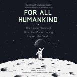For All Humankind The Untold Stories of How the Moon Landing Inspired the World, Tanya Harrison