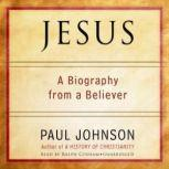 Jesus A Biography, from a Believer, Paul Johnson