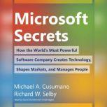 Microsoft Secrets How the Worlds Most Powerful Software Company Creates Technology, Shapes Markets, and Manages People, Michael A. Cusumano; Richard W. Selby