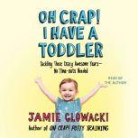 Oh Crap! I have a Toddler Tackling These Crazy Awesome Years—No Time Outs Needed, Jamie Glowacki