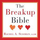 The Breakup Bible The Smart Woman's Guide to Healing from a Breakup or Divorce, Rachel Sussman