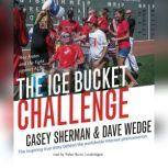 The Ice Bucket Challenge Pete Frates and the Fight against ALS, Casey Sherman; Dave Wedge