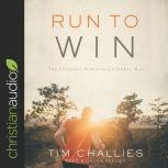 Run to Win The Lifelong Pursuits of a Godly Man, Tim Challies