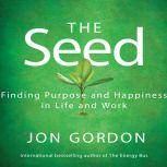 The Seed Working For a Bigger Purpose, Jon Gordon