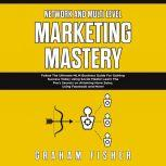 Network and Multi Level Marketing Mastery: Follow The Ultimate MLM Business Guide For Gaining Success Today Using Social Media! Learn The Pro's Secrets on Attaining More Sales, Using Facebook and More, Graham Fisher