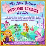 The Most Beloved Bedtime Stories for kids: 30 Aesop's Fables for Children, Little Red Riding Hood, Snow White, Rapunzel, Beauty and the Beast, Hensel & Gretel, Cinderella, Little Mermaid and Many More, Melanie Rose