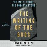The Writing of the Gods The Race to Decode the Rosetta Stone, Edward Dolnick