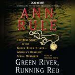 Green River, Running Red The Real Story of the Green River Killer--Americas Deadliest Serial Murderer, Ann Rule