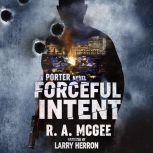 Forceful Intent A Porter Novel, R.A. McGee