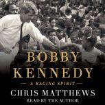 Bobby Kennedy A Raging Spirit, Chris Matthews