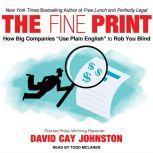 "The Fine Print How Big Companies Use ""Plain English"" to Rob You Blind, David Cay Johnston"