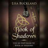 Book of Shadows Step-by-Step Guide to Book of Shadows, Lisa Buckland