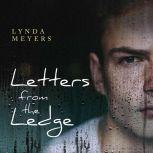 Letters From The Ledge A Young Man's Coming of Age Battle Against Addiction, Cutting and Abuse in New York City