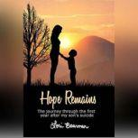 Hope Remains The Journey Through the First Year After My Son's Suicide, Lori Boarman