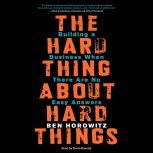 The Hard Thing About Hard Things Building a Business When There Are No Easy Answers, Ben Horowitz