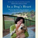 In a Dog's Heart What Our Dogs Need, Want, and Deserve--and the Gifts We Can Expect in Return, Jennifer Arnold