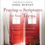 Praying the Scriptures for Your Teens Opening the Door for God's Provision in Their Lives, Jodie Berndt