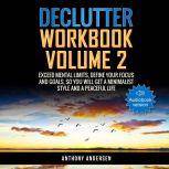 Declutter Workbook Vol. 2 Exceed Mental Limits, Define your Focus and Goals, so you will get a Minimalist Style and a Peaceful Life, Anthony Andersen