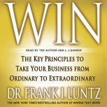 Win The Key Principles to Take Your Business from Ordinary to Extraordinary, Frank I. Luntz