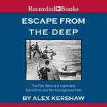 Escape from the Deep A Legendary Submarine and Her Courageous Crew, Alex Kershaw