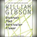 Distrust That Particular Flavor, William Gibson
