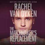 The Matchmaker's Replacement, Rachel Van Dyken